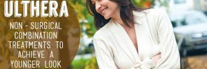Ulthera Combination Treatments to Enhance Your Look